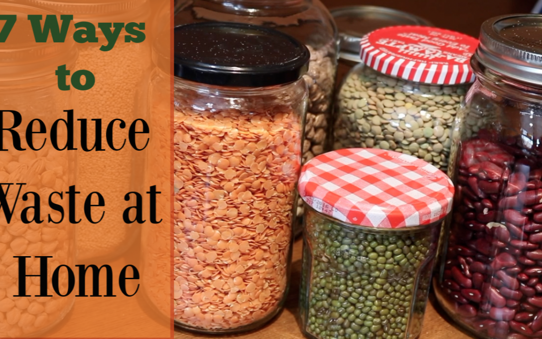 7 Ways to Reduce Waste at Home and in the Kitchen